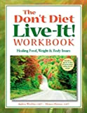 The Dont Diet, Live-It! Workbook: Healing Food, Weight and Body Issues