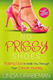 img - for No Prissy Shoes: Trusting God to Walk You Through Your Cancer Journey book / textbook / text book
