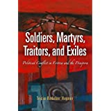 Soldiers, Martyrs, Traitors, and Exiles: Political Conflict in Eritrea and the Diaspora (The Ethnography of Political Violence) ~ Tricia M. Redeker Hepner