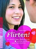 Flirten!: Mit Beauty-Tipps, Anmach-Tricks und den besten Ideen gegen Liebeskummer - Karin Probst