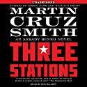 Three Stations: An Arkady Renko Novel Audiobook by Martin Cruz Smith Narrated by Ron McLarty