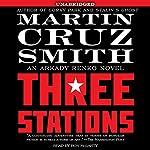 Three Stations: An Arkady Renko Novel | Martin Cruz Smith