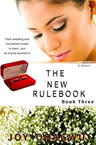 Their wedding was the hottest ticket in town, but an enemy wanted in. Everyone that mattered attended, including an uninvited VIP guest who crashed the wedding…  The New Rulebook 3 : A Christian Romantic Suspense by Joy Ohagwu