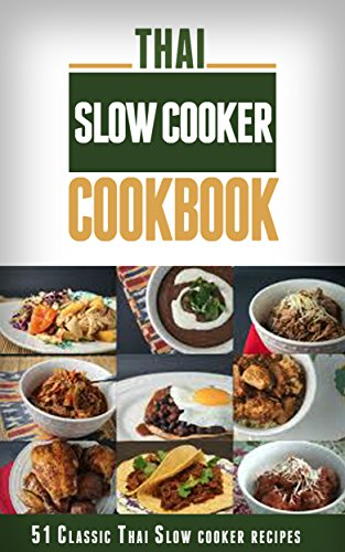 Thai Slow Cooker Cookbook: 51 Classic Thai Slow Cooker Recipes with Step By Step Procedure (Thai Recipes, Thai Slow Cooker Recipes, Thai Slow Cooker Cookbook, ... Cooker, Simple Thai Cookbook, Thai Cooking) by Dhana Aromdee