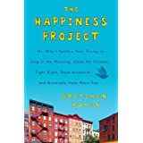 The Happiness Project: Or, Why I Spent a Year Trying to Sing in the Morning, Clean My Closets, Fight Right, Read Aristotle, and Generally Have More Fun ~ Gretchen Rubin