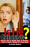 Is He Cheating?: Discover How to Identify Signs of Cheating + How to Catch a Cheater in 5 Easy Steps