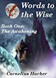 img - for Words to the Wise: A Gothic Saga. Book One (The Awakening) book / textbook / text book