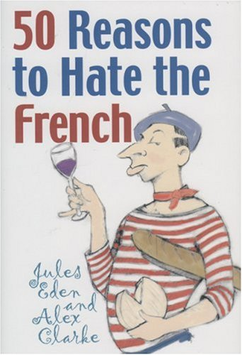 50 Reasons to Hate the French: