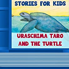 Uraschima Taro and the Turtle (Annotated) (       UNABRIDGED) by Stories for Kids Narrated by Anastasia Bertollo