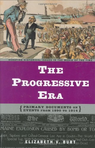 The Progressive Era: Primary Documents on Events from 1890 to 1914 (Debating Historical Issues in the Media of the Time)