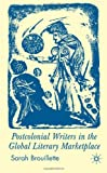Postcolonial Writers and the Global Literary Marketplace