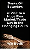Snake Oil Saturday: A Visit to a Huge Flea Market/Trade Day in the Changing South