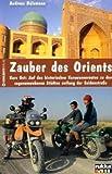 Zauber des Orients: Kurs Ost: Auf den historischen Karawanenrouten zu den sagenumwobenen Städten entlang der Seidenstraße title=