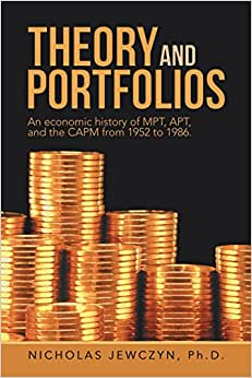 Theory And Portfolios: An Economic History Of MPT, APT, And The CAPM From 1952 To 1986.