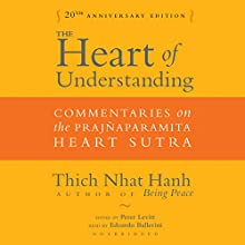 The Heart of Understanding, Twentieth Anniversary Edition: Commentaries on the Prajñaparamita Heart Sutra (       UNABRIDGED) by Thich Nhat Hanh Narrated by Edoardo Ballerini