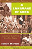 Samuel Charters A Language of Song: Journeys in the Musical World of the African Diaspora