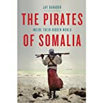 The Pirates of Somalia: Inside Their Hidden World | Jay Bahadur