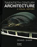 Twentieth Century Architecture: A Visual History (1864700858) by Sharp, Dennis