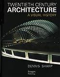 Twentieth Century Architecture: A Visual History (1864700858) by Sharp, Dennis