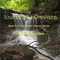 Journey to Omwana: Distant Shores, Book 2 (       UNABRIDGED) by JoHannah Reardon Narrated by Rachael West