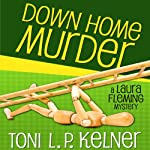 Down Home Murder: Laura Fleming, Book 1 (       UNABRIDGED) by Toni L. P. Kelner Narrated by Gayle Hendrix