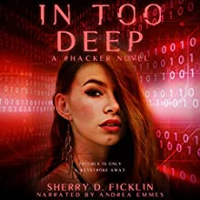 In Too Deep: The #Hackers Series, Book 2 | Livre audio Auteur(s) : Sherry D. Ficklin Narrateur(s) : Andrea Emmes