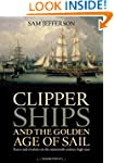 Clipper Ships and the Golden Age of S...