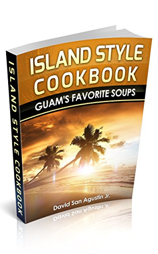 Island Style Cookbook: Guam's Favorite Soups by David San Agustin Jr.