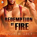Redemption by Fire: By Fire Series, Book 1 Audiobook by Andrew Grey Narrated by Peter B. Brooke