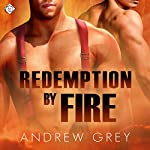 Redemption by Fire: By Fire Series, Book 1 (       UNABRIDGED) by Andrew Grey Narrated by Peter B. Brooke