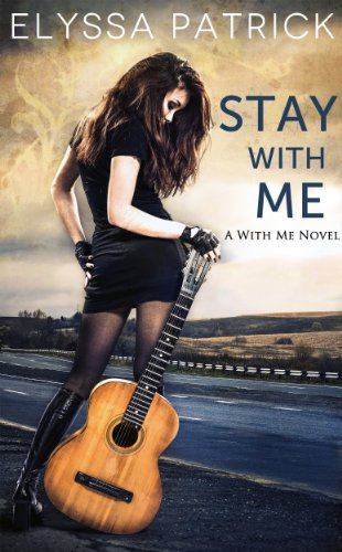 Stay With Me (A With Me Novel) by Elyssa Patrick
