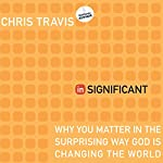inSignificant: Why You Matter in the Surprising Way God Is Changing the World | Chris Travis