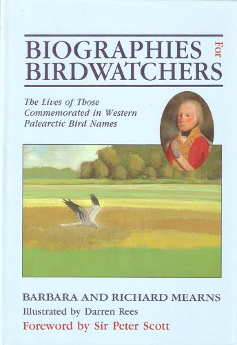 Biographies for Birdwatchers: The Lives of Those Commemorated in West Palearctic Bird Names (Books About Birds)