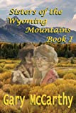 img - for Sisters of the Wyoming Mountains: Book I book / textbook / text book