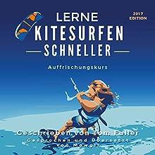 Lerne Kitesurfen schneller AUFFRISCHUNGSKURS: Kitesurfen einfach gemacht Hörbuch von Tom Fuller, Mowgli Leon DeLaPlaya Gesprochen von:  Mowgli