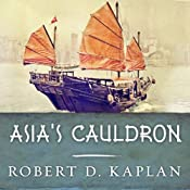 Asia's Cauldron: The South China Sea and the End of a Stable Pacific | [Robert D. Kaplan]