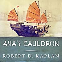Asia's Cauldron: The South China Sea and the End of a Stable Pacific (       UNABRIDGED) by Robert D. Kaplan Narrated by Michael Prichard