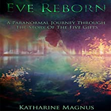 Eve Reborn: The Story of the Five Gifts Audiobook by Katharine Magnus Narrated by Rachel Ahrens