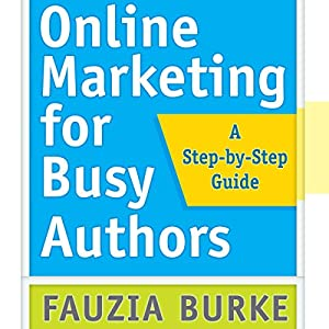 Online Marketing for Busy Authors: A Step-by-Step Guide Audiobook