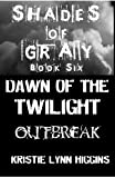 Shades of Gray #6 Dawn of the Twilight- Outbreak ( Limited 5000 First Edition. Science Fiction Action Adventure Horror Thriller Mystery Series Sci-Fi) *2nd of Zombie Twilight Quadrilogy