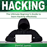 Hacking: The Ultimate Beginner's Guide to Learn Hacking Effectively: Programming, Book 1 | Daniel Jones