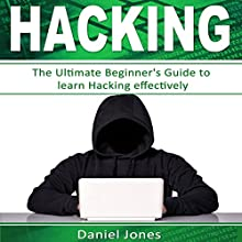 Hacking: The Ultimate Beginner's Guide to Learn Hacking Effectively: Programming, Book 1 | Livre audio Auteur(s) : Daniel Jones Narrateur(s) : Pete Beretta