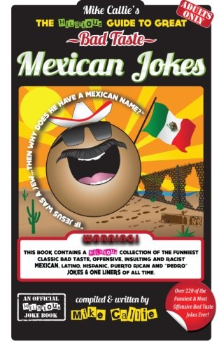 The Hilarious Guide To Great Bad Taste Mexican Jokes: Volume 3 (The Hilarious Bad Taste Joke Book Series)