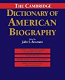 The Cambridge Dictionary of American Biography (0521402581) by Bowman, John S.