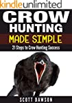 Crow Hunting Made Simple: 21 Steps to...