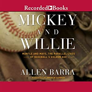 Mickey and Willie: Mantle and Mays, The Parallel Lives of Baseball's Golden Age | [Allen Barra]
