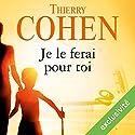 Je le ferai pour toi | Livre audio Auteur(s) : Thierry Cohen Narrateur(s) : François Montagut