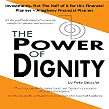The Power of Dignity: Investments: Not the Half of It for This Financial Planner: Allegheny Financial Planner (       UNABRIDGED) by Pete Geissler Narrated by Lynne M. Smelser