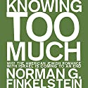 Knowing Too Much: Why the American Jewish Romance with Israel is Coming to an End Audiobook by Norman G. Finkelstein Narrated by Tyler Crandall