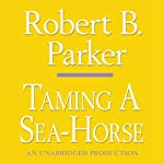 Taming a Sea-Horse: A Spenser Novel (       UNABRIDGED) by Robert B. Parker Narrated by Michael Prichard